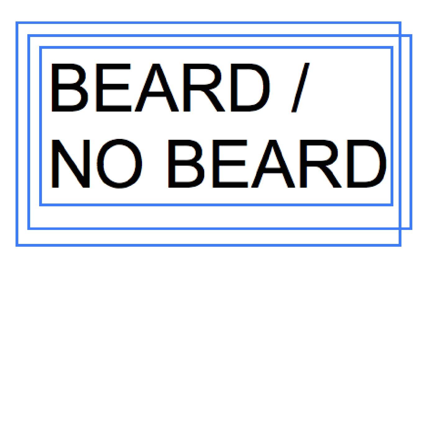 BEARD / NO BEARD